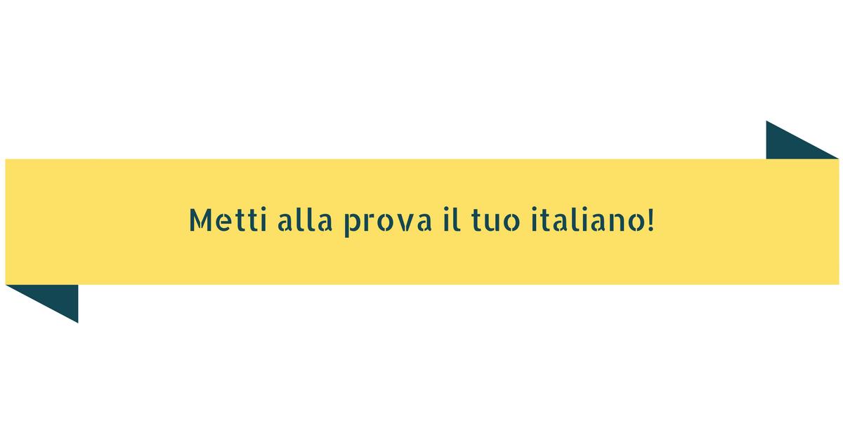 Metti alla prova la tua conoscenza della lingua italiana