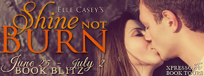 Shine Not Burn by Elle Casey BLITZ