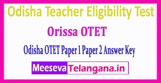 OTET Answer Key Odisha Teacher Eligibility Test 2018 Paper 1 Paper 2 Answer Key Download