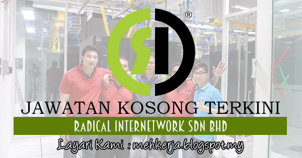 Jawatan Kosong Terkini 2017 di Radical Internetwork Sdn Bhd mehkerja