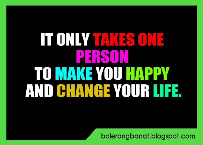It Only Takes One Person Just One Person To Make You: It Only Takes One Person To Make You Happy And Change Your