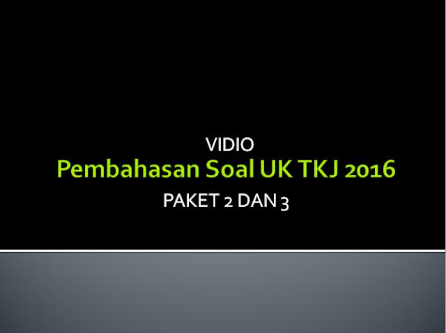[VIDIO]Pembahasan Soal UK TKJ 2016 Paket 2 dan 3 by R Hani Prasetya