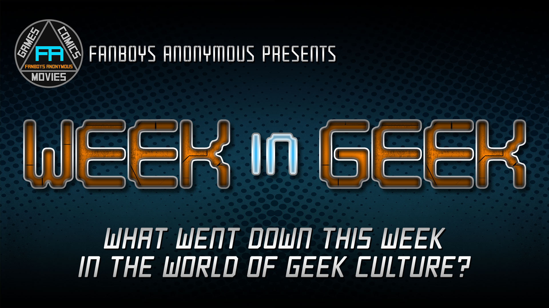 This week in geek culture Fanboys Anonymous nerd recap
