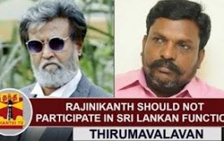 Actor Rajinikanth should not Participate in Sri Lankan function – Thirumavalavan