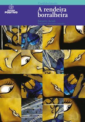 A rendeira borralheira. Socorro Acioli. Editora Positivo. Coleção Confabulando. 2009-atualmente (1ª edição). ISBN: 978-85-385-2021-4. Ilustrações de Alexandre Camanho.