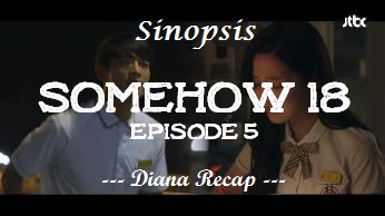 Sinopsis Somehow 18 Episode 5