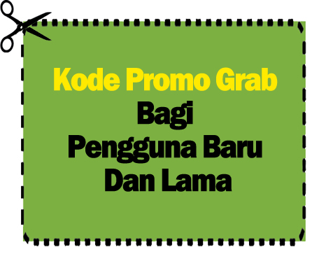 Kode Promo Grab Bagi Pengguna Baru dan Lama Grabcar dan Grabbike