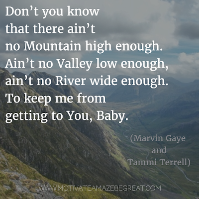 "Featured in our Most Inspirational Song Lines and Lyrics Ever: Marvin Gaye & Tammi Terrell ""Ain't No Mountain High Enough"" song lyrics."