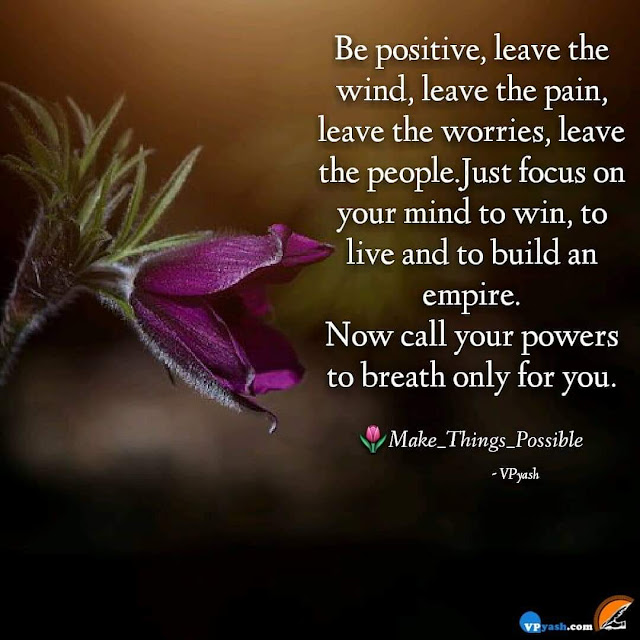 Always be Positive And Focus on your Mind Says