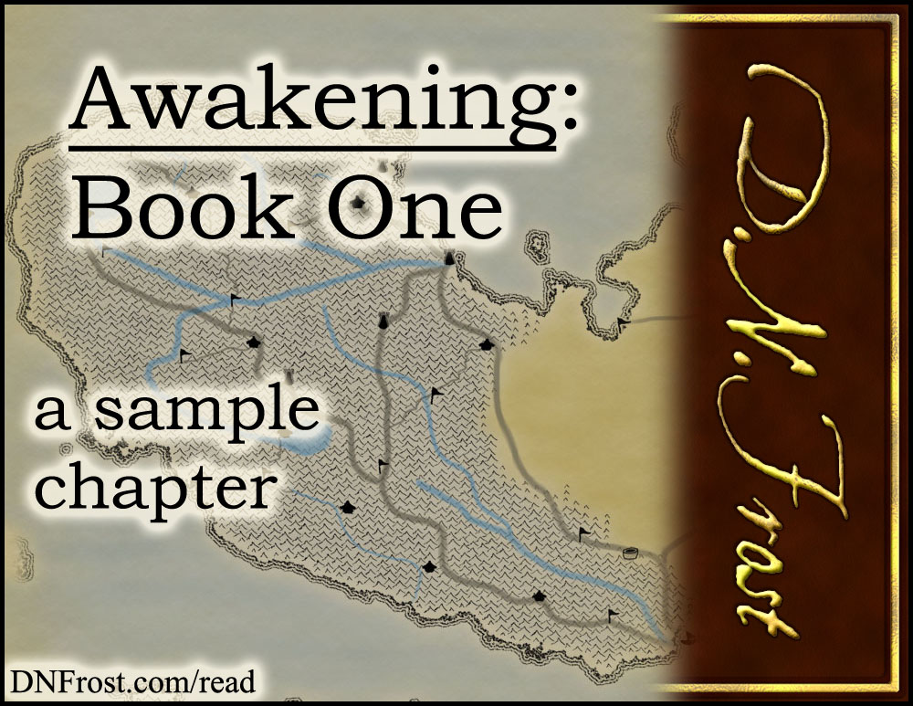 Awakening, Book One: your fantasy adventure begins http://DNFrost.com/read #TotKW A sample chapter by D.N.Frost @DNFrost13 Part of a series.