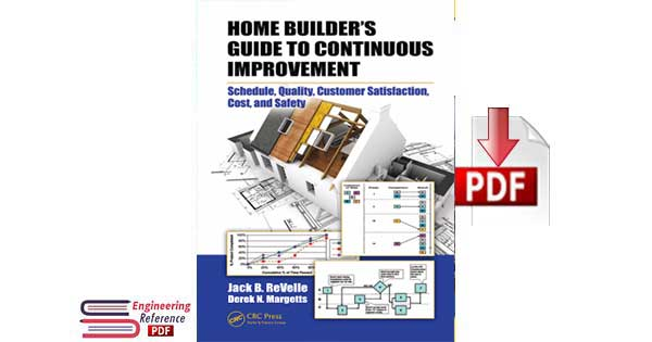 Home Builders Guide to Continuous Improvement Schedule, Quality, Customer Satisfaction, Cost and Safety by Jack B. Revelle and Derek N. Margetts