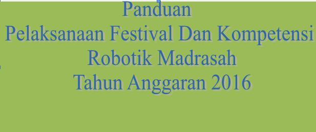 Panduan Pelaksanaan Festival Dan Kompetensi Robotik Madrasah Tahun Anggaran 2016