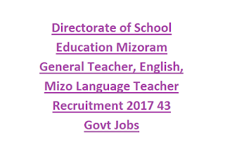 Directorate of School Education Mizoram General Teacher, English, Mizo Language Teacher Recruitment 2017 43 Govt Jobs