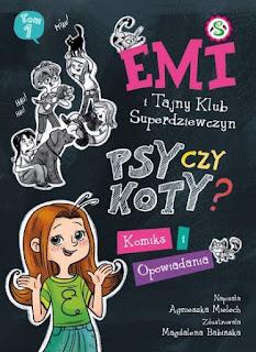 """""""Psy czy koty? Emi i Tajny Klub Superdziewczyn"""" Agnieszka Mielech - recenzja"""