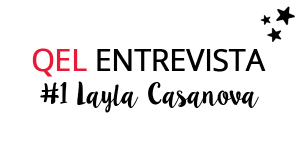 QEL Entrevista #1 Layla Casanova