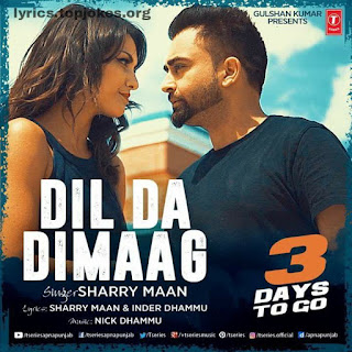 DIL DA DIMAAG LYRICS : Latest Punjabi Song sung by Sharry Maan. Music of this song is composed by Nick Dhammu while lyrics of this song created and penned by Sharry Maan and Inder Dhammu.