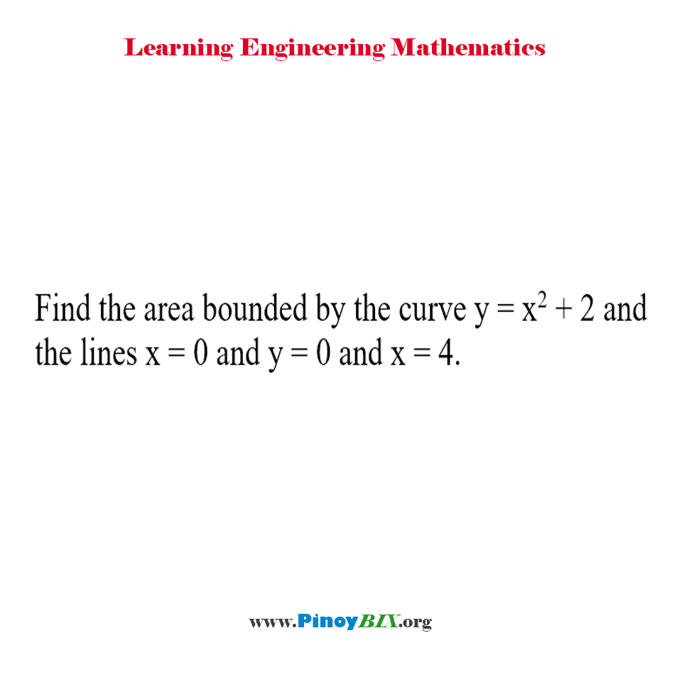 Find the area bounded by the curve y = x^2 + 2 and the lines x = 0 and y = 0 and x = 4.