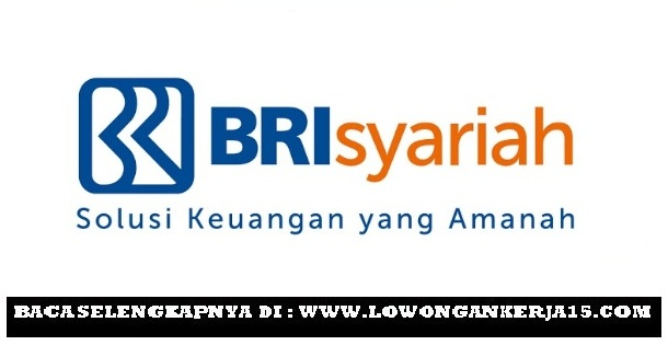 Lowongan Kerja Terbaru Bank BRI Syariah Tahun 2017