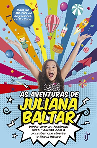 As aventuras de Juliana Baltar Venha viver as histórias mais malucas com a youtuber que diverte o Brasil inteiro - Juliana Baltar