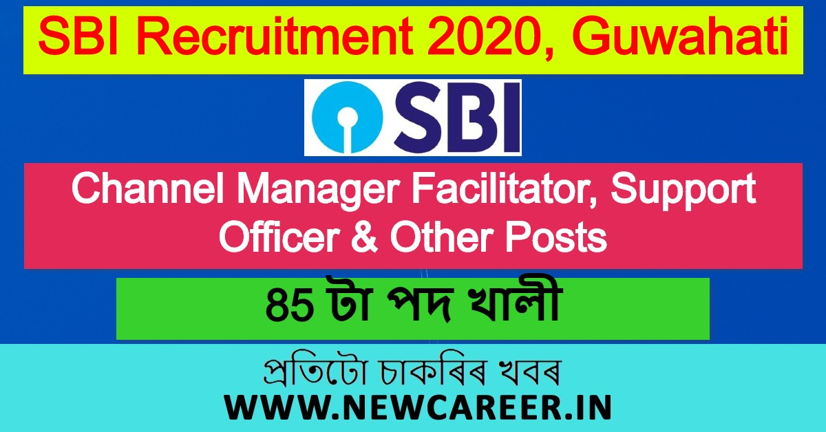 SBI Recruitment 2020, Guwahati: Apply For 85 Channel Manager Facilitator, Support Officer & Other Posts @ NE Circle
