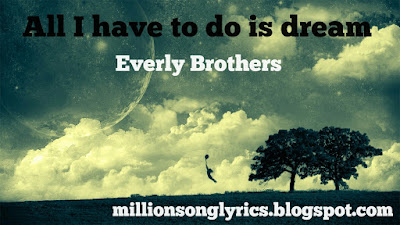 All I have To do is dream – Everly Brothers