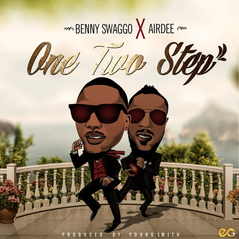 Muzik: BENNY SWAGGO Ft  AIRDEE - ONE TWO STEP (Prod  By Young Smith