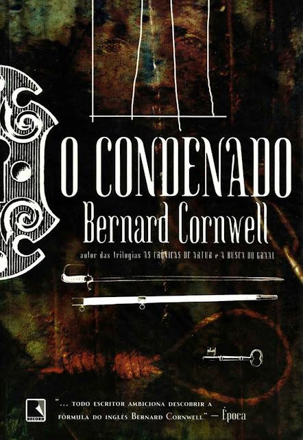 O Condenado Bernard Cornwell