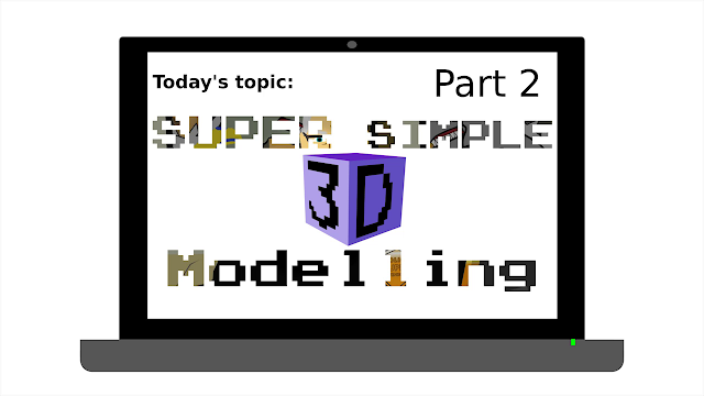 Super Simple 3D Modelling Part 2