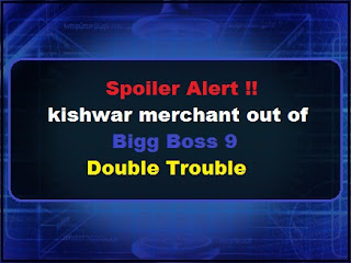 Spoiler Alert !! kishwar merchant out of Bigg Boss 9 Double trouble