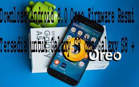Download Android 8.0 Oreo Firmware Resmi Tersedia untuk Galaxy S8 dan Galaxy S8 +