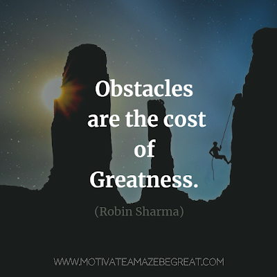 "Super Motivational Quotes: ""Obstacles are the cost of greatness."" - Robin Sharma"