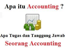 Apa itu Accounting ? Apa tugas dan tanggung jawab seorang Accounting ?