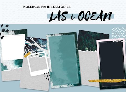 Szablony do Instastories - kolekcje Las i Ocean