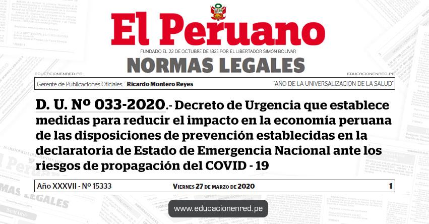 D. U. Nº 033-2020 - Decreto de Urgencia que establece medidas para reducir el impacto en la economía peruana de las disposiciones de prevención establecidas en la declaratoria de Estado de Emergencia Nacional ante los riesgos de propagación del COVID - 19
