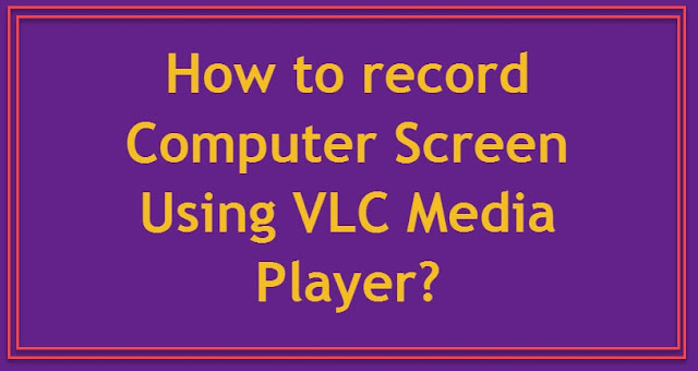 How to record computer screen using VLC media player