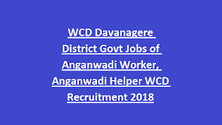WCD Davanagere District Govt Jobs of Anganwadi Worker, Anganwadi Helper WCD Recruitment 2018