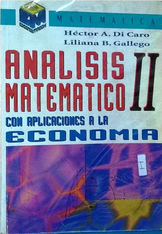 Analisis Matematico II. Con Aplicaciones a la economia – Héctor A. Di Caro