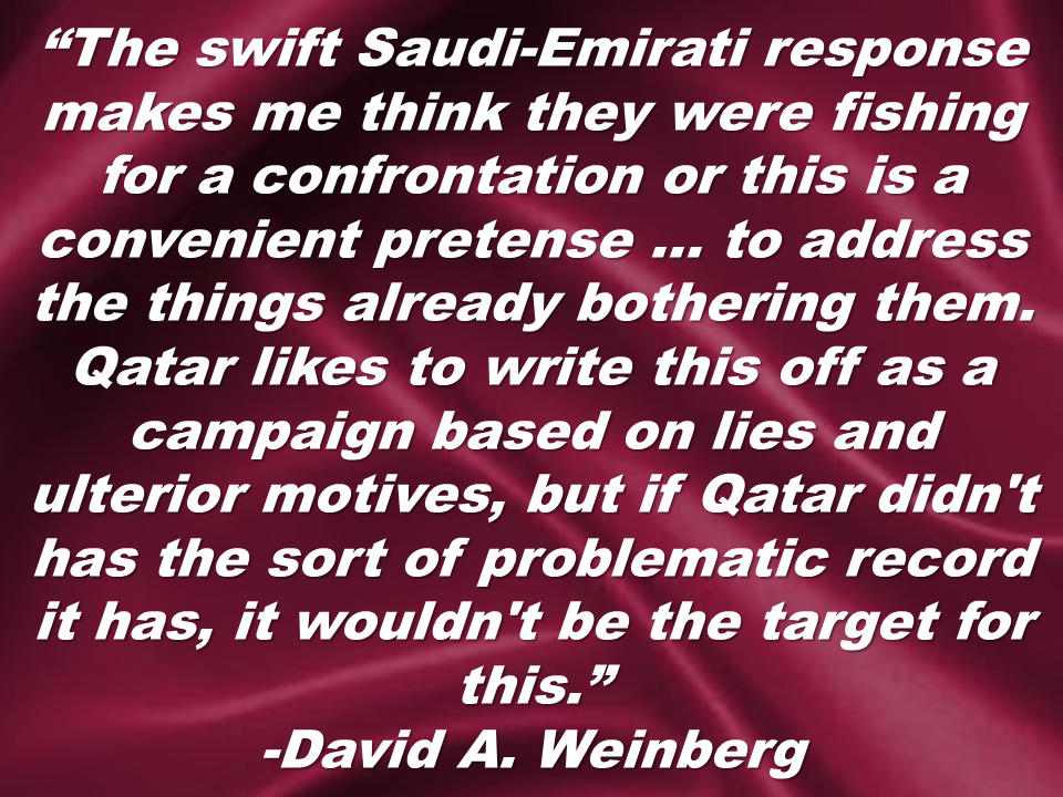 "Fake statements from Qatari Emir Sheikh Tamim bin Hamad al-Thani about Iran and Israel posted on Qatar's state-run news agency that  according to the authorities were  allegedly made by hackers sparked a regional dispute Wednesday, with the United Arab Emirates and Saudi Arabia blocking Qatari media including Al-Jazeera.   Qatar however, quickly denied the comments attributed to ruling Emir Sheikh Tamim bin Hamad Al Thani, but Saudi-owned channels repeatedly aired them throughout the day.  The alleged hack has taken place early on Wednesday morning. Qatar News Agency website still was not accessible after several hours.  Online footage of Qatari state television's nightly newscast from Tuesday showed clips of Sheikh Tamim at the ceremony with the anchor not mentioning the comments, though a scrolling ticker at the bottom of the screen had the alleged fake remarks. They included calling Hamas ""the legitimate representative of the Palestinian people,"" as well as saying Qatar had ""strong relations"" with Iran and the United States.  ""Iran represents a regional and Islamic power that cannot be ignored and it is unwise to face up against it,"" the ticker read at one point. ""It is a big power in the stabilization of the region.""  A series of tweets from alleged hackers, which has been deleted eventually, saying Qatar had ordered its ambassadors to withdraw from Bahrain, Egypt, Kuwait, Saudi Arabia and United Arab Emirates because these countries are plotting against his country.   The director of the Qatari government's communications office Sheikh Saif Bin Ahmed Al Thani, has issued a statement saying that investigation was being launched by the authorities.  No group has claimed responsibility for the alleged hack as of this writing.  David A. Weinberg, a senior fellow at the Washington-based Foundation for the Defense of Democracies has this analysis on what's going on.  Source:Fox News"