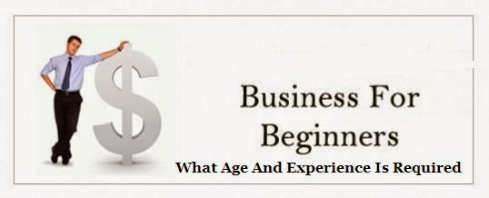 Business For Beginners What Age And Experience Is Required