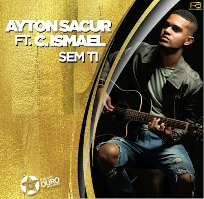 Ayton Sacur feat. Cláudio Ismael - Sem Ti  (Geração de Ouro) 2018 | Download Mp3