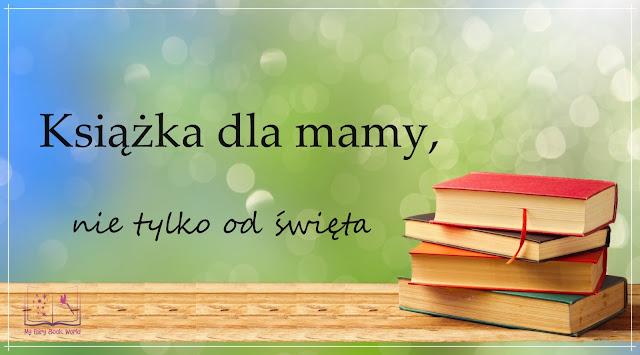 Książka dla mamy - nie tylko od święta