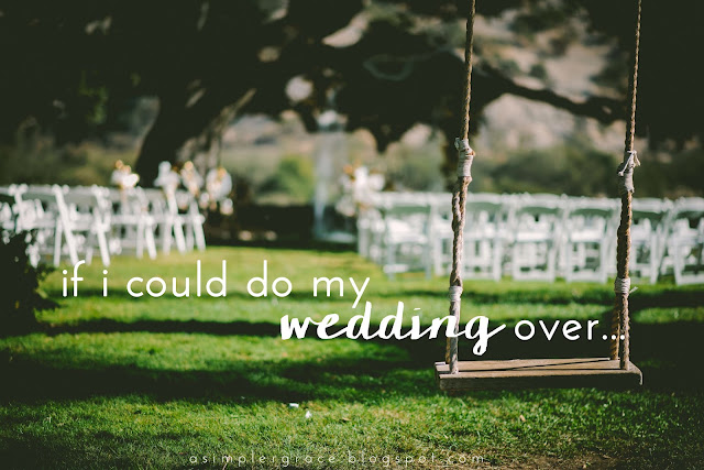 The things I'd change if I had the opportunity to do my wedding over.