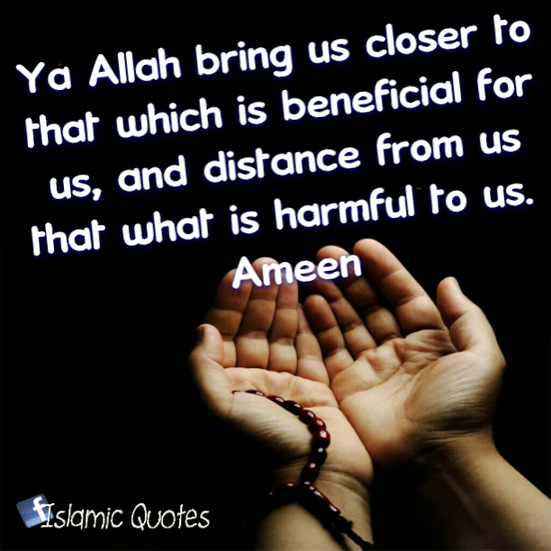 Ya Allah bring us closer to that which is beneficial for us - quotes