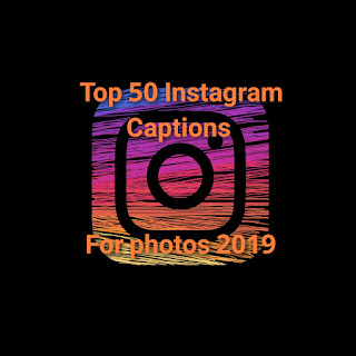 Top 50 Instagram captions for photos 2019.