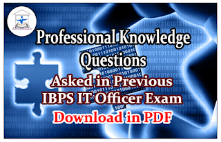 Professional Knowledge Questions Asked in Previous IBPS IT Officer Exam- Download in PDF