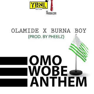 Omo Wobe Anthem by Olamide ft. Burna Boy(Prod by Pheelz)