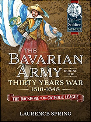 The Bavarian Army During The Thirty Years War, 1618-1648: The Backbone Of The Catholic League' (Century of the Soldier)