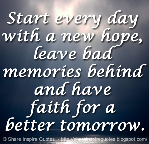 Hoping For Better Days Quotes: Start Every Day With A New Hope, Leave Bad Memories Behind