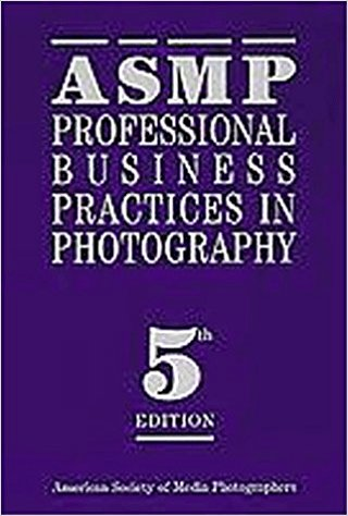 A Must Read - ASMP's Professional Business Practices in Photography