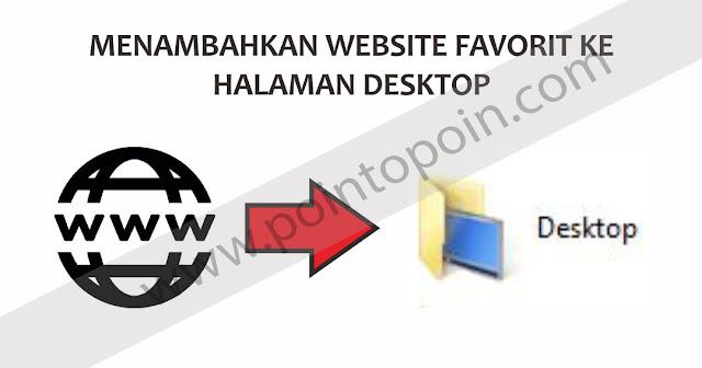 Cara Menambahkan Website Favorit Ke Halaman Desktop